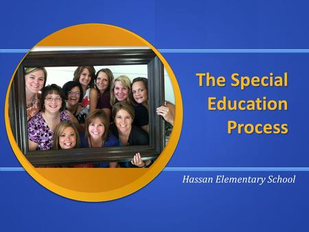The Special Education Process Hassan Elementary School.