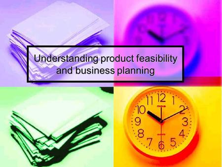 Understanding product feasibility and business planning.
