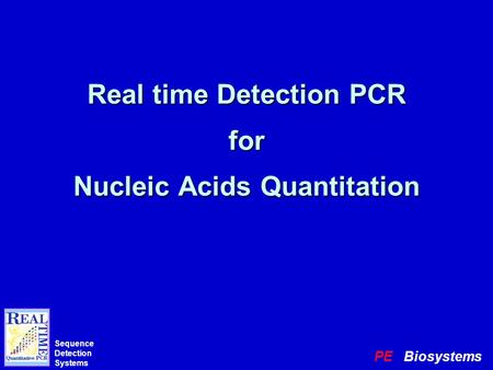 PE Biosystems Sequence Detection Systems Real time Detection PCR for Nucleic Acids Quantitation.