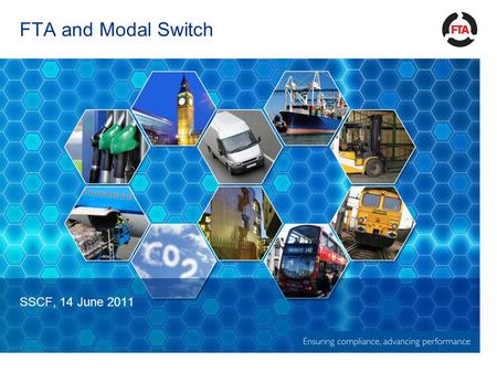 FTA and Modal Switch SSCF, 14 June 2011. FTA's Mode Switch Agenda Improve the ability of all players in UK logistics to utilise alternative modes - in.