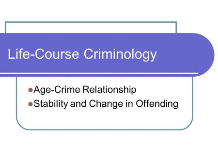 Life-Course Criminology Age-Crime Relationship Stability and Change in Offending.