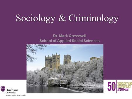 Sociology & Criminology Dr. Mark Cresswell School of Applied Social Sciences.