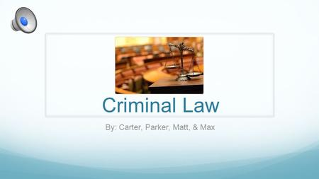 Criminal Law By: Carter, Parker, Matt, & Max ●Criminal law is any sort of legal practice that has to do with the criminal justice system. This includes.