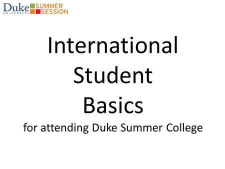 International Student Basics for attending Duke Summer College.