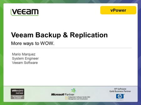 Veeam Backup & Replication More ways to WOW. Mario Marquez System Engineer Veeam Software.