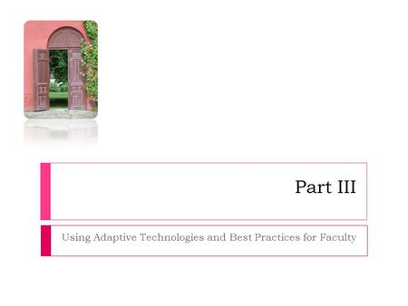 Part III Using Adaptive Technologies and Best Practices for Faculty.