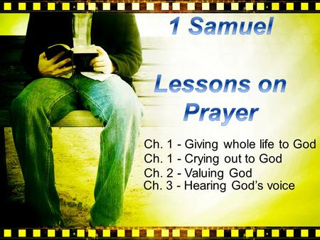 Ch. 1 - Giving whole life to God Ch. 1 - Crying out to God Ch. 2 - Valuing God Ch. 3 - Hearing God's voice.