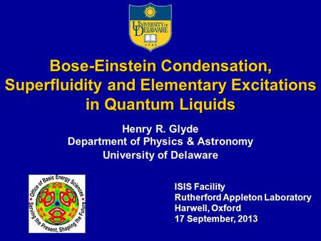 Bose-Einstein Condensation, Superfluidity and Elementary Excitations in Quantum Liquids Henry R. Glyde Department of Physics & Astronomy University of.