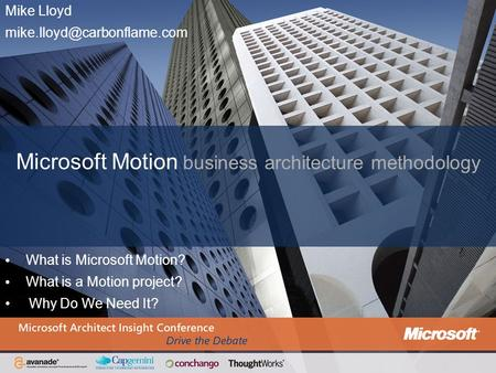 Mike Lloyd Microsoft Motion business architecture methodology What is Microsoft Motion? What is a Motion project? Why Do We.