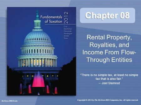 Copyright © 2012 by The McGraw-Hill Companies, Inc. All rights reserved. McGraw-Hill/Irwin Chapter 08 Rental Property, Royalties, and Income From Flow-