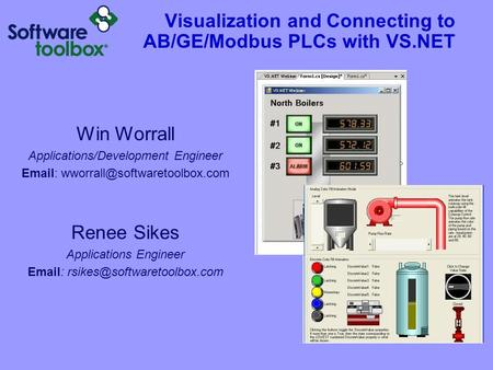 Visualization and Connecting to AB/GE/Modbus PLCs with VS.NET Win Worrall Applications/Development Engineer   Renee Sikes.
