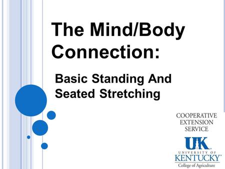 The Mind/Body Connection: Basic Standing And Seated Stretching.