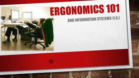 ERGONOMICS 101 AND INFORMATION SYSTEMS (I.S.). Edit the text with your own short phrases. The animation is already done for you; just copy and paste the.