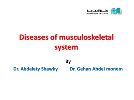 Diseases of musculoskeletal system By Dr. Abdelaty Shawky Dr. Gehan Abdel monem.