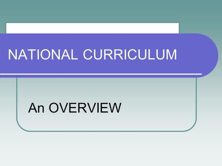 NATIONAL CURRICULUM An OVERVIEW. ACARA Australian Curriculum Assessment and Reporting Authority.  Is the body charged with the development and implementation.