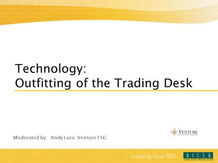 Technology: Outfitting of the Trading Desk Moderated by: Andy Luro Venture FSG.