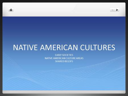 NATIVE AMERICAN CULTURES EARLY SOCIETIES NATIVE AMERICAN CULTURE AREAS SHARED BELEIFS.