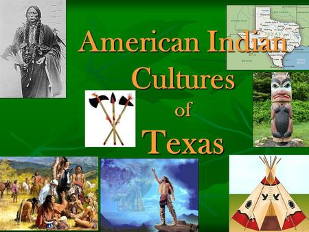 American Indian Cultures of Texas. Culture- the customs, beliefs, ideas, etc. of a society or group of people. What is the culture like here in Houston,