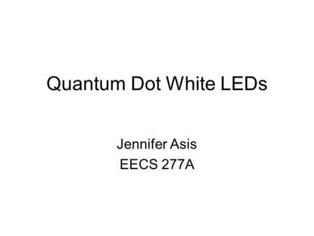 Quantum Dot White LEDs Jennifer Asis EECS 277A. Motivation www.reprap.org Science 2008 319 1776 Energy efficient Long life Durable Small size Design flexibility.