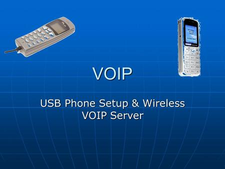 VOIP USB Phone Setup & Wireless VOIP Server. Feasibility Study The client requires VOIP Services' and wants to make calls over the internet either using.