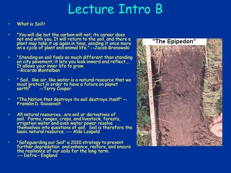 "Lecture Intro B What is Soil? ""You will die but the carbon will not; its career does not end with you. It will return to the soil, and there a plant may."
