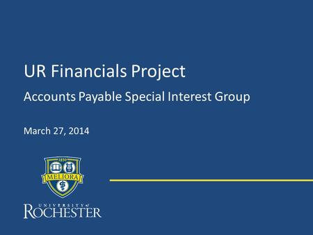 UR Financials Project Accounts Payable Special Interest Group March 27, 2014.