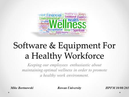 Software & Equipment For a Healthy Workforce Keeping our employees enthusiastic about maintaining optimal wellness in order to promote a healthy work environment.