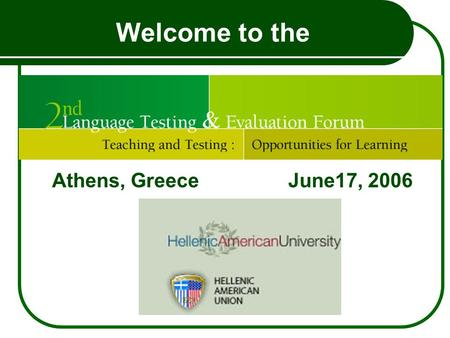 Welcome to the Athens, Greece June17, 2006. Teaching and Testing: Promoting Positive Washback Kathleen M. Bailey Monterey Institute of International Studies.