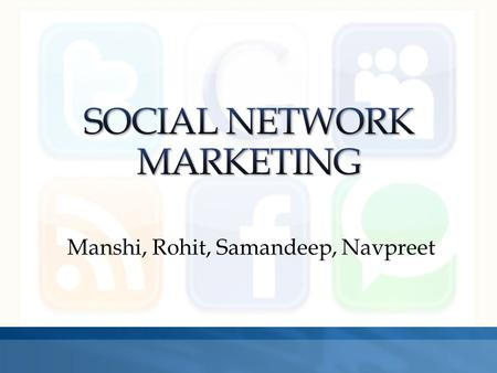 Manshi, Rohit, Samandeep, Navpreet. Introduction Why Social Network Marketing? Various Social Networks Issues SWOT Analysis Discussion Questions