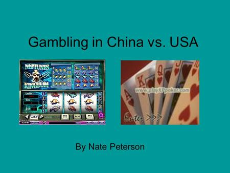 Gambling in China vs. USA By Nate Peterson. What can be gambled on? Well, pretty much anything can be bet on. However the main casino games are Blackjack,