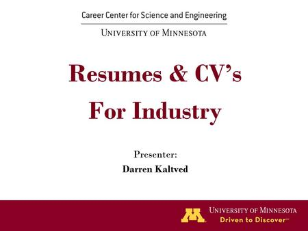 Resumes & CV's For Industry Presenter: Darren Kaltved.
