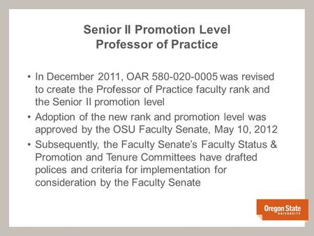 In December 2011, OAR 580-020-0005 was revised to create the Professor of Practice faculty rank and the Senior II promotion level Adoption of the new rank.