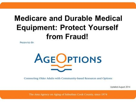 1 Medicare and Durable Medical Equipment: Protect Yourself from Fraud! Updated August 2014.