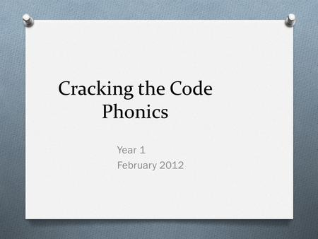 Cracking the Code Phonics Year 1 February 2012. Objectives O to consider children's early experience of learning how to read O to be introduced to phonics.