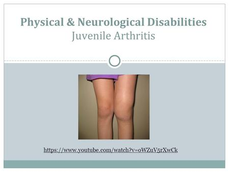 Physical & Neurological Disabilities Juvenile Arthritis https://www.youtube.com/watch?v=oWZuV5rXwCk.