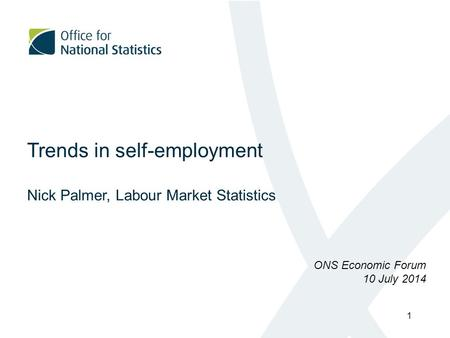 Trends in self-employment Nick Palmer, Labour Market Statistics ONS Economic Forum 10 July 2014 1.
