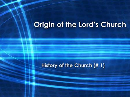 Origin of the Lord's Church History of the Church (# 1)
