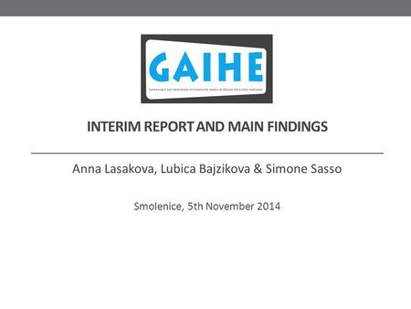 INTERIM REPORT AND MAIN FINDINGS Anna Lasakova, Lubica Bajzikova & Simone Sasso Smolenice, 5th November 2014.