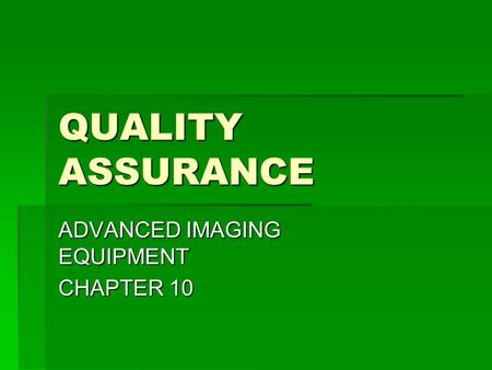 QUALITY ASSURANCE ADVANCED IMAGING EQUIPMENT CHAPTER 10.