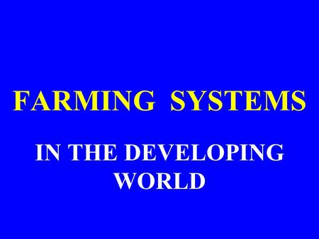 FARMING SYSTEMS IN THE DEVELOPING WORLD. THE TERM FARMING SYSTEMS refers to an ordered combination of crops grown, livestock produced, husbandry methods.