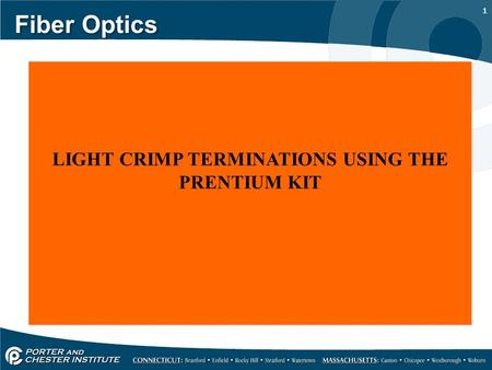 1 Fiber Optics LIGHT CRIMP TERMINATIONS USING THE PRENTIUM KIT.