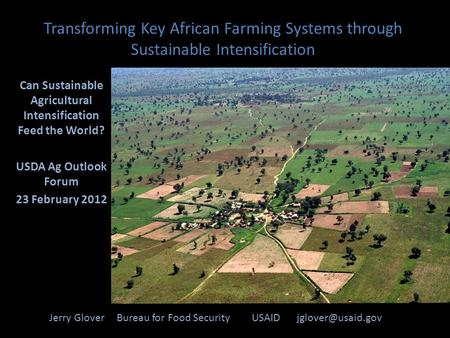 Transforming Key African Farming Systems through Sustainable Intensification Jerry Glover Bureau for Food Security USAID Can Sustainable.