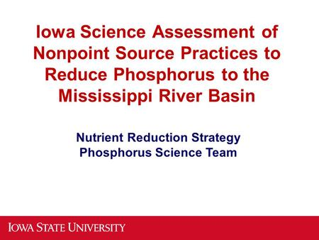 Iowa Science Assessment of Nonpoint Source Practices to Reduce Phosphorus to the Mississippi River Basin Nutrient Reduction Strategy Phosphorus Science.