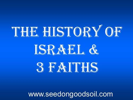 The History of Israel & 3 Faiths www.seedongoodsoil.com.