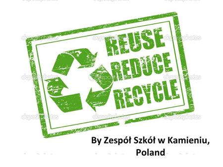 By Zespół Szkół w Kamieniu, Poland. RECYCLE Recycling is a process to change waste materials into new products to prevent waste of potentially useful.
