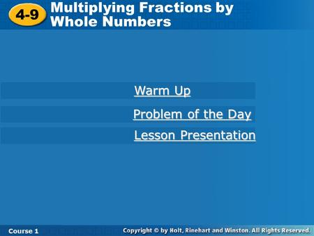 4-9 Multiplying Fractions by Whole Numbers Course 1 Warm Up Warm Up Lesson Presentation Lesson Presentation Problem of the Day Problem of the Day.