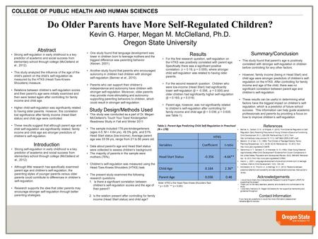 V v Do Older Parents have More Self-Regulated Children? Kevin G. Harper, Megan M. McClelland, Ph.D. Oregon State University COLLEGE OF PUBLIC HEALTH AND.