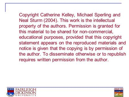Copyright Catherine Kelley, Michael Sperling and Neal Sturm (2004). This work is the intellectual property of the authors. Permission is granted for this.