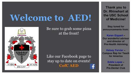 Welcome to AED! Be sure to grab some pizza at the front! Like our Facebook page to stay up to date on events! CofC AED Thank you to Dr. Rhinehart at the.