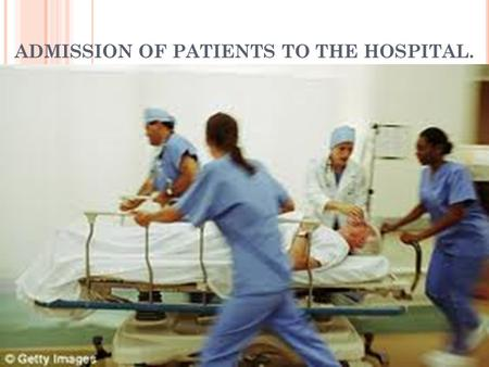 ADMISSION OF PATIENTS TO THE HOSPITAL.. ADMISSION: it is the entry and acceptance of a patient to stay in a health facility for the purpose of observation,